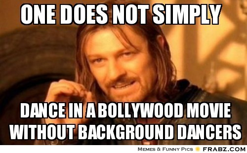 frabz-One-does-not-simply-Dance-in-a-bollywood-movie-without-backgroun-a6c8f4
